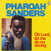 Pharoah Sanders / Oh Lord, Let Me Do No Wrong - Oh Lord, Let Me Do No Wrong